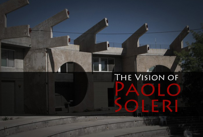 The Vision of Paolo Soleri